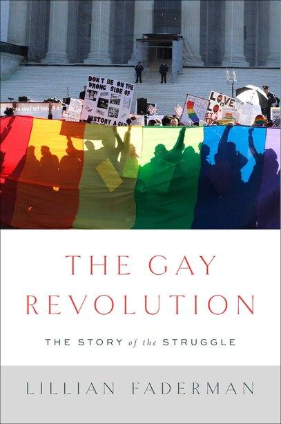The Gay Revolution: The Story of the Struggle de Lillian Faderman