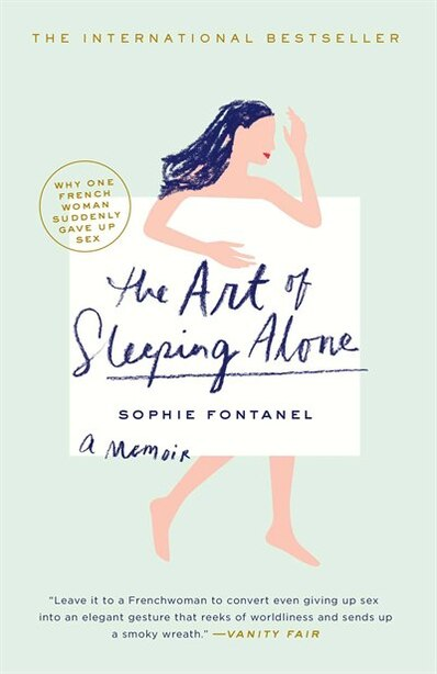 The Art of Sleeping Alone: Why One French Woman Suddenly Gave Up Sex by Sophie Fontanel