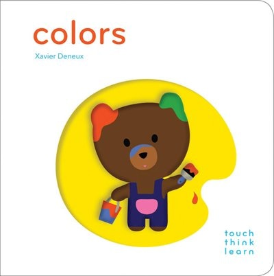 TouchThinkLearn: Colors: (early Learners Book, New Baby Or Baby Shower Gift) by Xavier Deneux