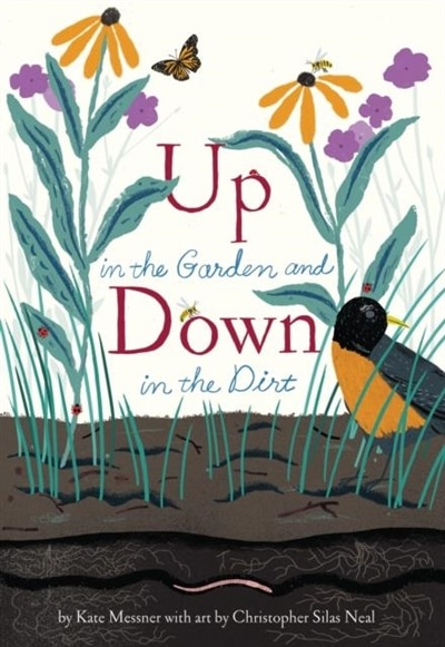Up In The Garden And Down In The Dirt: (spring Books For Kids, Gardening For Kids, Preschool Science Books, Children's Nature Books) by Kate Messner