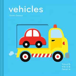 Touchthinklearn: Vehicles: (board Books For Baby Learners, Touch Feel Books For Children) by Xavier Deneux