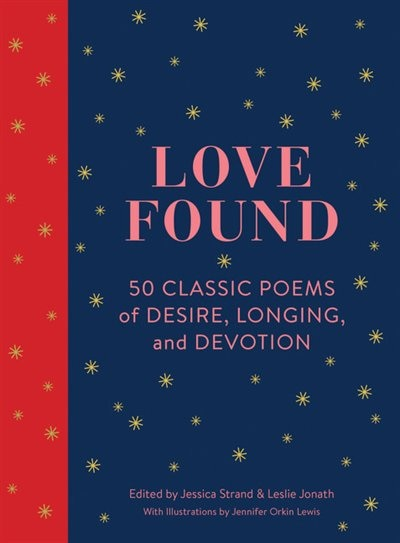Love Found: 50 Classic Poems Of Desire, Longing, And Devotion (romantic Gifts, Books For Couples, Valentines Da by Jessica Strand