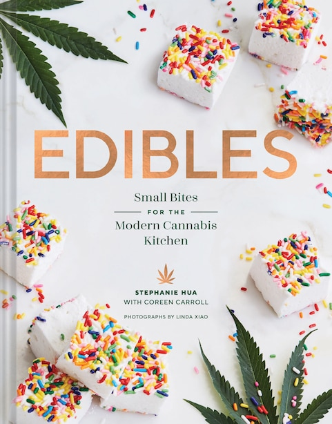 Edibles: Small Bites For The Modern Cannabis Kitchen (weed-infused Treats, Cannabis Cookbook, Sweet And Savo by Stephanie Hua