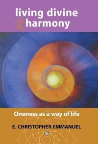 Living Divine Harmony: Oneness as a Way of Life by E. Christopher Emmanuel