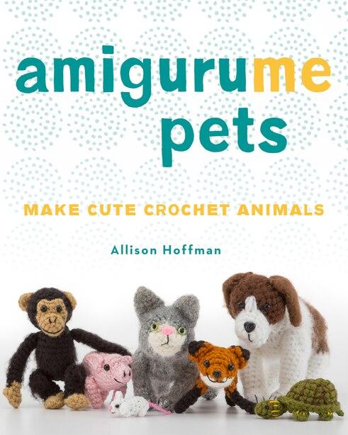 Amigurume Pets: Make Cute Crochet Animals de Allison Hoffman