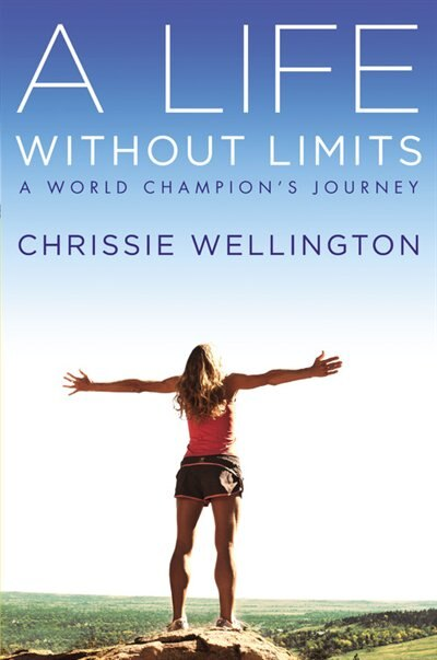 A Life Without Limits: A World Champion's Journey by Chrissie Wellington