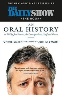The Daily Show (the Book): An Oral History As Told By Jon Stewart, The Correspondents, Staff And Guests de Chris Smith