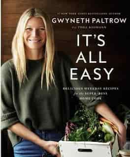 ITS ALL EASY: Delicious Weekday Recipes For The Super-busy Home Cook by Gwyneth Paltrow