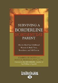 Surviving A Borderline Parent: How To Heal Your Childhood Wounds & Build Trust, Boundaries, And Self-esteem (easyread Large Editio by Kimberlee Roth