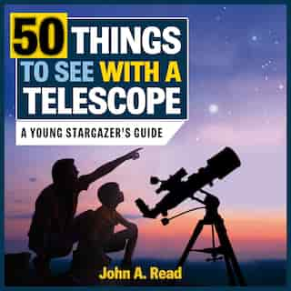 50 Things to see With a Telescope: A young stargazer's guide by John A. Read