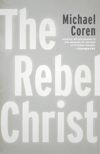 The Rebel Christ by Michael Coren