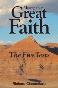 Moving On to Great Faith: The Five Tests by Richard Ciaramitaro
