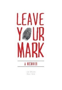 Leave Your Mark: A Memoir by Les Moore