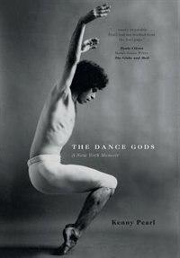 The Dance Gods: A New York Memoir by Kenny Pearl