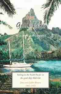 The Good Life: Sailing in the South Pacific in the good ship Mah-lish by Mallory Eaglewood
