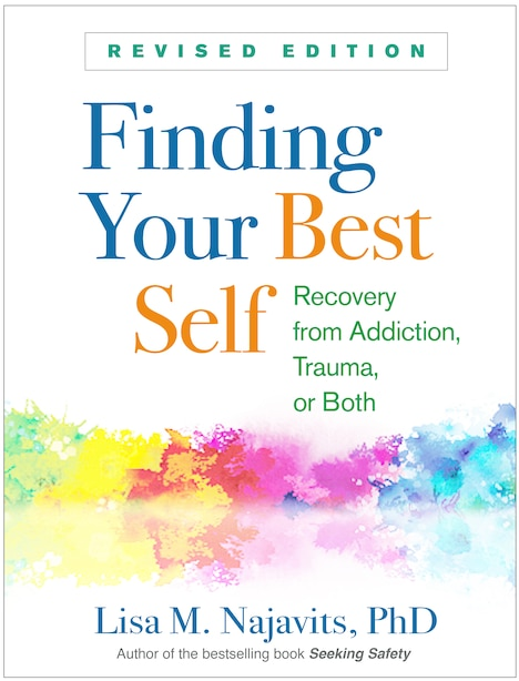 Finding Your Best Self, Revised Edition: Recovery From Addiction, Trauma, Or Both de Lisa M. Najavits