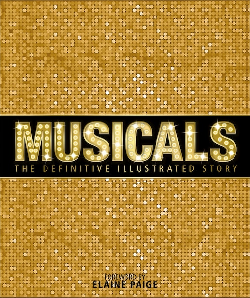 Musicals: The Definitive Illustrated Story by Elaine Dk