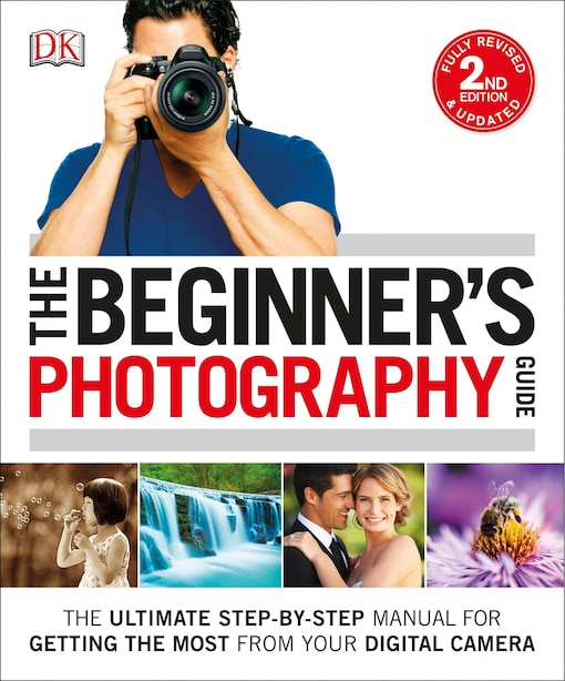 The Beginner's Photography Guide: The Ultimate Step-by-step Manual For Getting The Most From Your Digital Camera de Chris Gatcum