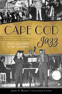 Cape Cod Jazz: From Colombo to The Columns by John A. Basile