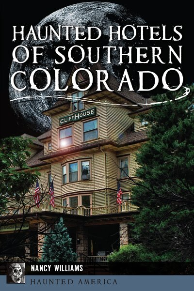 Haunted Hotels of Southern Colorado by Nancy Williams