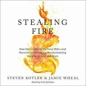 Stealing Fire: The Secret Revolution In Altered States de Steven Kotler