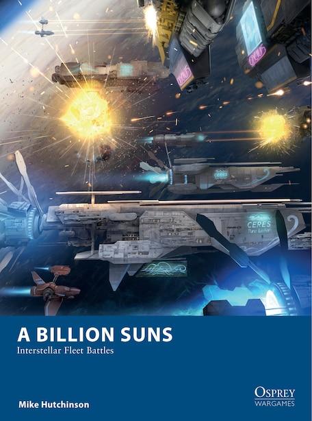 A Billion Suns: Interstellar Fleet Battles by Mike Hutchinson