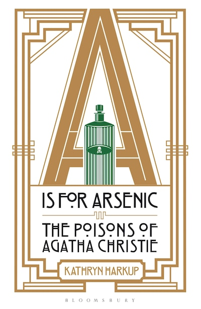 A Is For Arsenic: The Poisons Of Agatha Christie de Kathryn Harkup