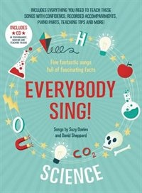 Everybody Sing! Science: Five Fantastic Songs Full Of Fascinating Facts by Suzy Davies