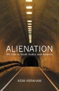 Alienation: My Life In Saudi Arabia And America by Asim Abraham