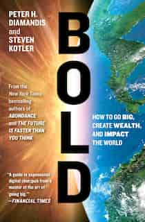 Bold: How to Go Big, Create Wealth and Impact the World de Peter H. Diamandis