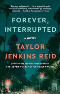 Forever, Interrupted: A Novel by Taylor Jenkins Reid