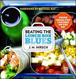 Beating the Lunch Box Blues: Fresh Ideas for Lunches on the Go! by J. M. Hirsch