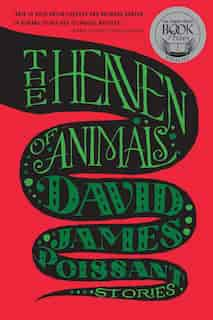 The Heaven of Animals: Stories by David James Poissant