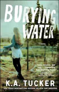 Burying Water: A Novel by K.A. Tucker