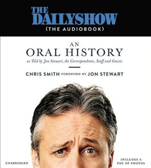 The Daily Show(the Audiobook): An Oral History As Told By Jon Stewart, The Correspondents, Staff And Guests de Chris Smith