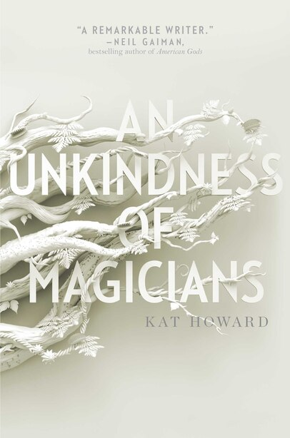 UNKINDNESS OF MAGICIANS by Kat Howard