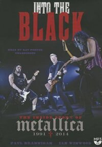 Into The Black: The Inside Story Of Metallica, 1991-2014 by Paul Brannigan
