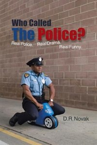 Who Called The Police?: Real Police. Real Drama. Real Funny. by D. R. Novak