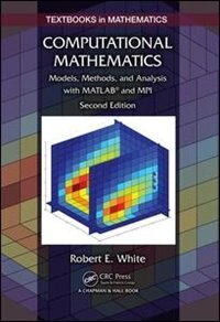 Computational Mathematics: Models, Methods, And Analysis With Matlab And Mpi de Robert E. White