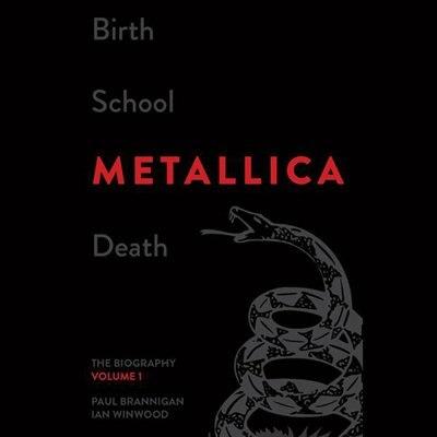 Birth School Metallica Death: The Biography, Volume 1 by Paul Brannigan