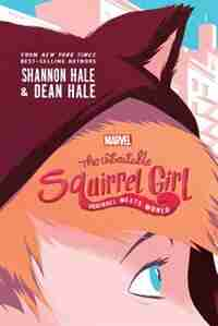 The Unbeatable Squirrel Girl: Squirrel Meets World by Dean Hale