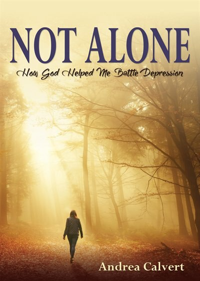 Not Alone: How God Helped Me Battle Depression by Andrea Calvert
