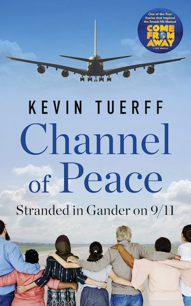 Channel of Peace: Stranded in Gander on 9/11 by Kevin Tuerff