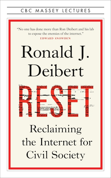 Reset: Reclaiming The Internet For Civil Society by Ronald J. Deibert