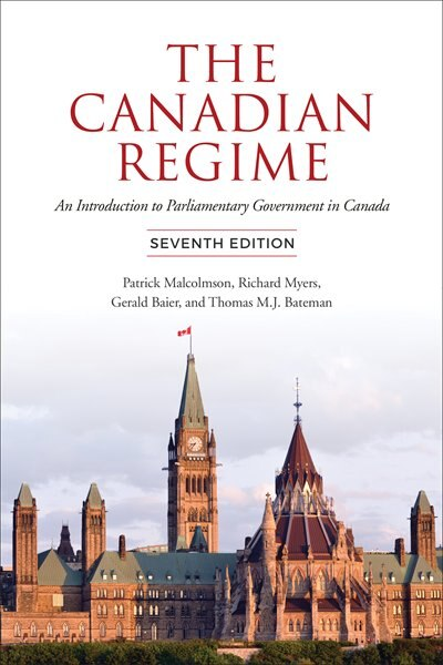 The Canadian Regime: An Introduction To Parliamentary Government In Canada, Seventh Edition by Patrick Malcolmson