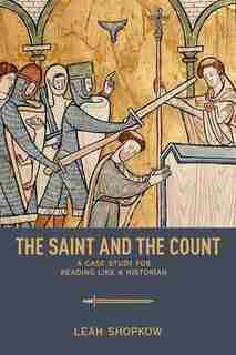 The Saint And The Count: A Case Study For Reading Like A Historian by Leah Shopkow