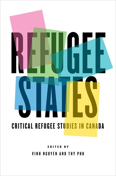 Refugee States: Critical Refugee Studies In Canada by Vinh Nguyen