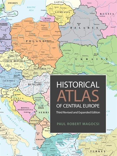 Historical Atlas Of Central Europe: Third Revised and Expanded Edition by Paul Robert Magocsi