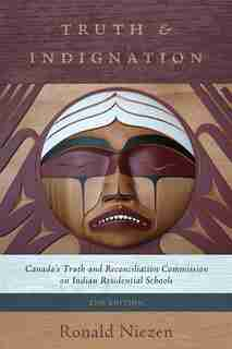 Truth and Indignation: Canada's Truth and Reconciliation Commission on Indian Residential Schools, Second Edition by Ronald Niezen