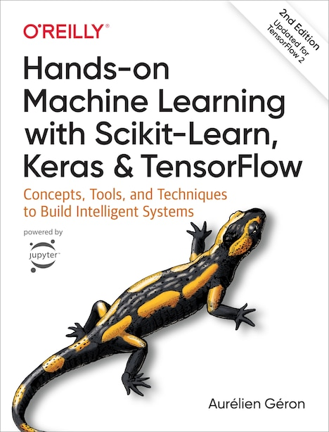 Hands-on Machine Learning With Scikit-learn, Keras, And Tensorflow: Concepts, Tools, And Techniques To Build Intelligent Systems by Aurélien Géron